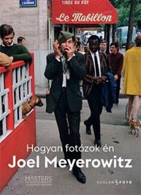 Joel Meyerowitz: Hogyan fotózok én -  (Könyv)