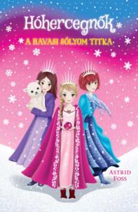 Astrid Foss: Hóhercegnők 1. - A havasi sólyom titka -  (Könyv)