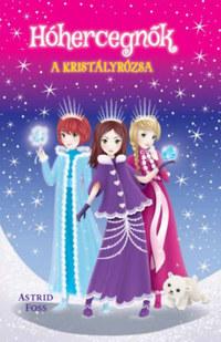 Astrid Foss: Hóhercegnők 2. - A kristályrózsa -  (Könyv)