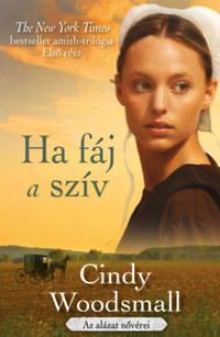 Cindy Woodsmall: Ha fáj a szív - Az alázat nővérei 1 . -  (Könyv)