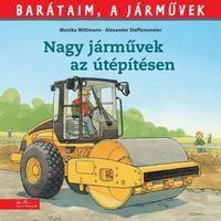 Monika Wittman: Nagy járművek az útépítésen -  (Könyv)