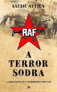 Sausic Attila: A terror sodra - A diáklázadás és a terrorizmus 1968 után -  (Könyv)