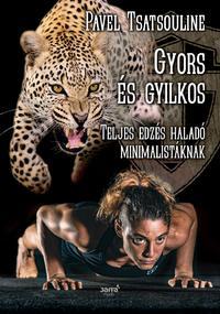 Pavel Tsatsouline: Gyors és gyilkos - Teljes edzés haladó minimalistáknak -  (Könyv)