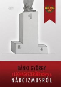 Bánki György: A legnagyszerűbb könyv a nárcizmusról -  (Könyv)