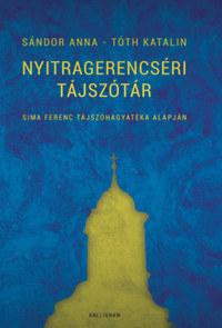 Sándor Anna, Tóth Katalin: Nyitragerencséri tájszótár - Sima Ferenc tájszóhagyatéka alapján -  (Könyv)