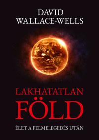David Wallace-Wells: Lakhatatlan Föld - Élet a felmelegedés után -  (Könyv)