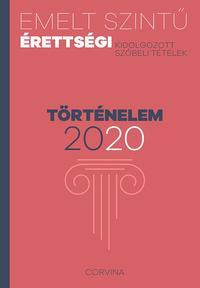 Emelt szintű érettségi - történelem - 2020 - Kidolgozott szóbeli tételek -  (Könyv)