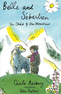 Cecile Aubry: Belle and Sébastien - The Child of the Mountains -  (Könyv)