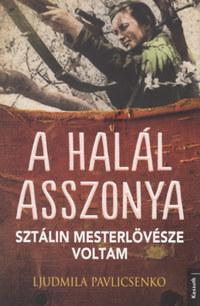 Ljudmila Pavlicsenko: A halál asszonya - Sztálin mesterlövésze voltam -  (Könyv)