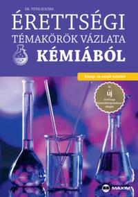 Dr. Tóth Zoltán: Érettségi témakörök vázlata kémiából - közép- és emelt szinten -  (Könyv)
