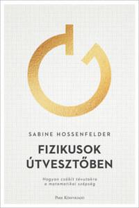 Sabine Hossenfelder: Fizikusok útvesztőben - Hogyan csábít tévutakra a matematikai szépség -  (Könyv)