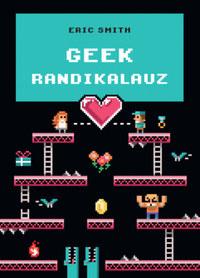 Eric Smith: Geek randikalauz -  (Könyv)