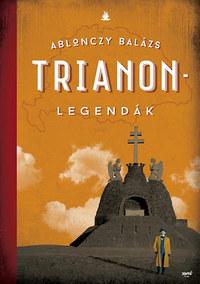 Ablonczy Balázs: Trianon-legendák - 2. kiadás -  (Könyv)
