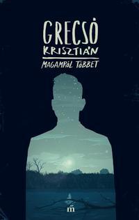 Grecsó Krisztián: Magamról többet -  (Könyv)