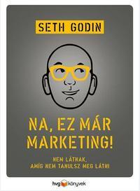 Seth Godin: Na, ez már marketing! - Nem látnak, amíg nem tanulsz meg látni -  (Könyv)