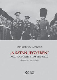 """Miskolczy Ambrus: A Sátán jegyében - avagy """"a történelem terrorja"""" (Románia 1918-1945) -  (Könyv)"""