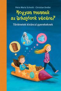 Petra Maria Schmitt, Christian Dreller: Hogyan mennek az űrhajósok vécére? - Történetek kíváncsi gyerekeknek -  (Könyv)