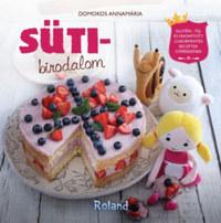 Domokos Annamária: Sütibirodalom - Glutén-, tej- és finomított cukormentes receptek gyerekeknek -  (Könyv)