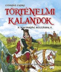 Gyárfás Endre: Történelmi kalandok a magyarság múltjában 2. - A felvilágosodástól a dualizmus koráig -  (Könyv)