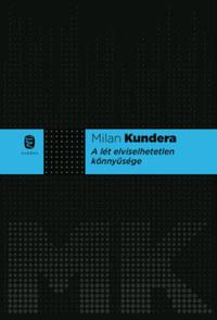Milan Kundera: A lét elviselhetetlen könnyűsége -  (Könyv)