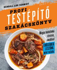 Kendall Lou Schmidt: Profi testépítő szakácskönyv -  (Könyv)