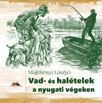 Majthényi László: Vad- és halételek a nyugati végeken -  (Könyv)