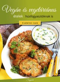 Vegán és vegetáriánus ételek húsfogyasztóknak is -  (Könyv)