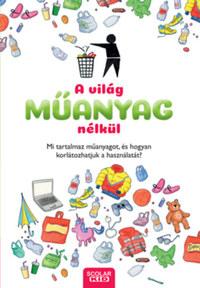 Dela Kienle: A világ műanyag nélkül - Mi tartalmaz műanyagot, és hogyan korlátozhatjuk a használatát? -  (Könyv)