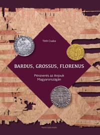 Tóth Csaba: Bardus, grossus, florenus - Pénzverés az Anjouk Magyarországán -  (Könyv)