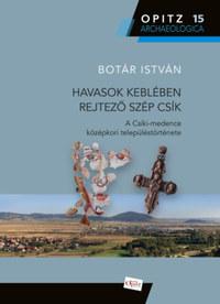 Botár István: Havasok keblében rejtező szép Csík - A Csíki-medence középkori településtörténete -  (Könyv)