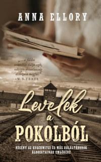 Anna Ellory: Levelek a pokolból - Regény az auschwitzi és más haláltáborok áldozatainak emlékére -  (Könyv)