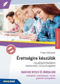 Fráter Adrienne: Érettségire készülök - Magyar nyelv és irodalom - Felkészítőkönyv feladatokkal, mintaszövegekkel - MS-2375U -  (Könyv)