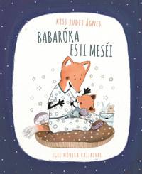 Kiss Judit Ágnes: Babaróka esti meséi -  (Könyv)