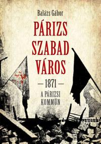 Balázs Gábor: Párizs szabad város 1871 - A párizsi kömmün -  (Könyv)