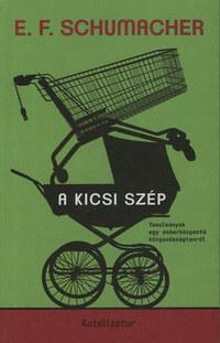 Ernst F. Schumacher: A kicsi szép - Tanulmányok egy emberközpontú közgazdaságtanról -  (Könyv)