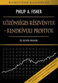 Philip A. Fisher: Közönséges részvények - rendkívüli profitok - És egyéb írások -  (Könyv)