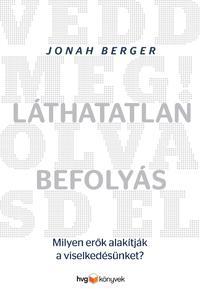 Jonah Berger: Láthatatlan befolyás - Milyen erők alakítják a viselkedésünket? -  (Könyv)