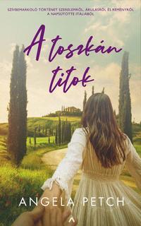 Angela Petch: A toszkán titok - Szívbemarkoló történet szerelemről, árulásról és reményről a napsütötte Itáliából -  (Könyv)