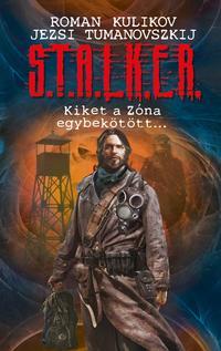 Roman Kulikov, Jezsi Tumanovszkij: S.T.A.L.K.E.R. - Kiket a Zóna egybekötött... -  (Könyv)