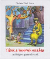 Zámbóné Tóth Emese: Tiétek a mennyek országa - Imádságok gyermekeknek -  (Könyv)