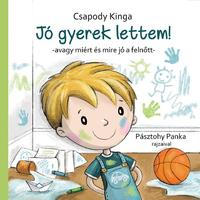 Csapody Kinga: Jó gyerek lettem! - Avagy miért és mire jó a felnőtt -  (Könyv)