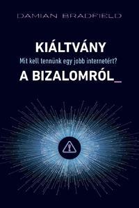 Damian Bradfield: Kiáltvány a bizalomról_ - Mit kell tennünk egy jobb internetért? -  (Könyv)