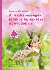 Lukács Józsefné: A részképességek játékos fejlesztése az óvodában - tavasz -  (Könyv)