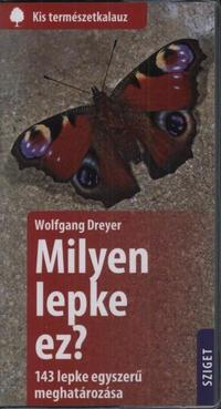 Wolfgang Dreyer: Milyen lepke ez? - 143 lepke egyszerű meghatározása - 143 lepke egyszerű meghatározása -  (Könyv)