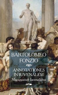 Bartolomeo Fonzio: Megjegyzések Iuvenalishoz - Annotationes in Iuvenalem -  (Könyv)