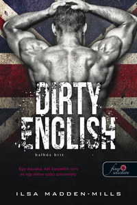 Ilsa Madden-Mills: Dirty English - Balhés Brit - Azok a csodálatos angolok 1. -  (Könyv)