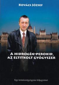 Dr. Kovács József: Hidrogén-peroxid, az eltitkolt gyógyszer -  (Könyv)