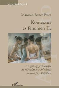 Marosán Bence Péter: Kontextus és fenomén II. - Az igazság problémája az időtudat és a keletkezés husserli filozófiájában -  (Könyv)