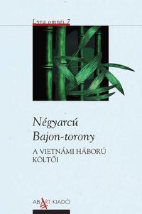 Négyarcú Bajon-torony - A vietnámi háború költői -  (Könyv)