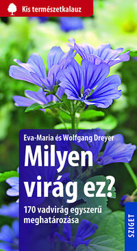 Eva-Maria Dreyer, Wolfgang Dreyer: Milyen virág ez? - 170 vadvirág egyszerű meghatározása -  (Könyv)